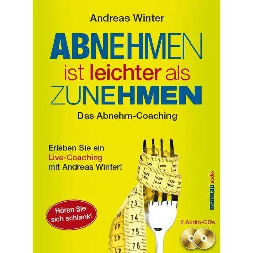 Andreas Winter - Abnehmen ist leichter als Zunehmen. Das Abnehm-Coaching: Hören Sie sich schlank! - Preis vom 12.10.2021 04:55:55 h