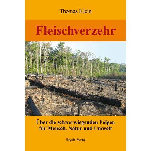 Thomas Klein - Fleischverzehr: Über die schwerwiegenden Folgen für Mensch, Natur und Umwelt - Preis vom 03.08.2021 04:50:31 h