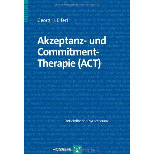Eifert, Georg H. - Akzeptanz- und Commitment-Therapie (ACT) - Preis vom 12.10.2021 04:55:55 h