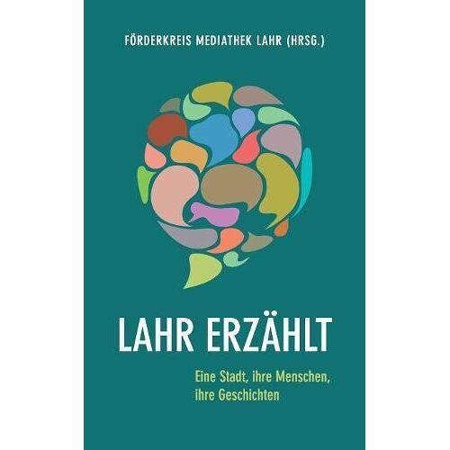 Förderkreis Mediathek Lahr - Lahr erzählt: Eine Stadt, ihre Menschen, ihre Geschichten - Preis vom 09.06.2021 04:47:15 h