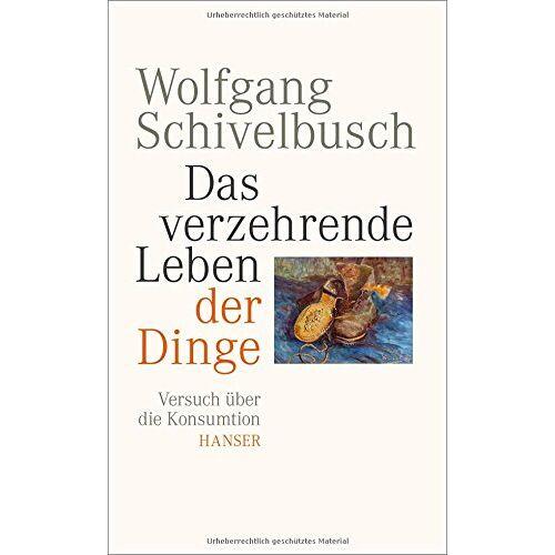Wolfgang Schivelbusch - Das verzehrende Leben der Dinge: Versuch über die Konsumtion - Preis vom 02.08.2021 04:48:42 h