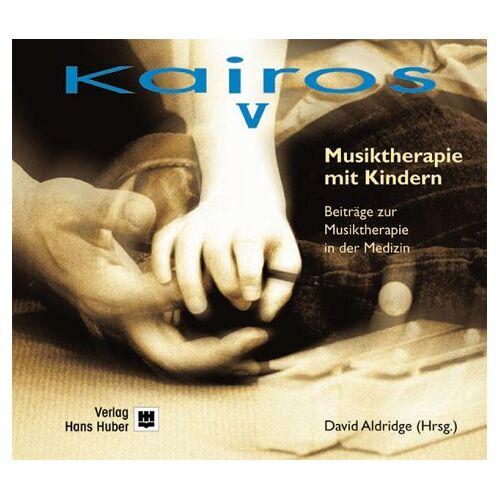 David Aldridge - Kairos. Beiträge zur Musiktherapie in der Medizin: Kairos, Bd.5, Musiktherapie mit Kindern: BD V - Preis vom 17.09.2021 04:57:06 h