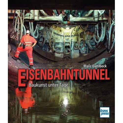 Marc Dahlbeck - Eisenbahntunnel: Baukunst unter Tage - Preis vom 16.06.2021 04:47:02 h