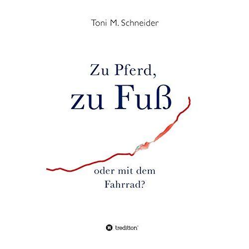 Schneider, Toni M. - Zu Pferd, zu Fuß oder mit dem Fahrrad? - Preis vom 18.06.2021 04:47:54 h