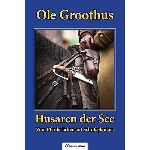 Ole Groothus - Husaren der See: Band 1 - Vom Pferderücken auf Schiffsplanken (Groothus) - Preis vom 14.06.2021 04:47:09 h