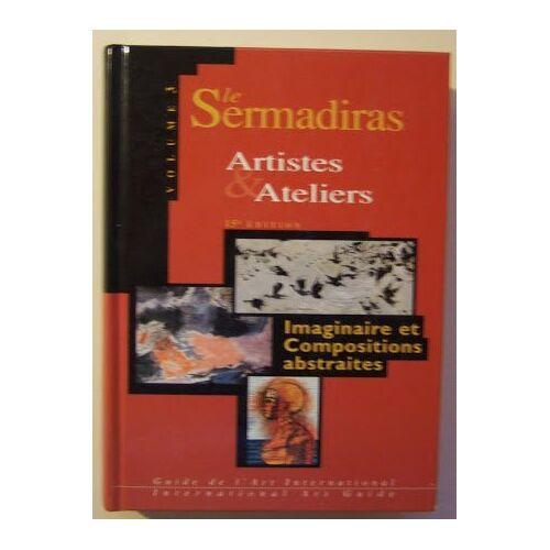 SERMADIRAS - Le sermadiras artistes et ateliers t.3 imaginaire et compositions abstraites - Preis vom 19.06.2021 04:48:54 h