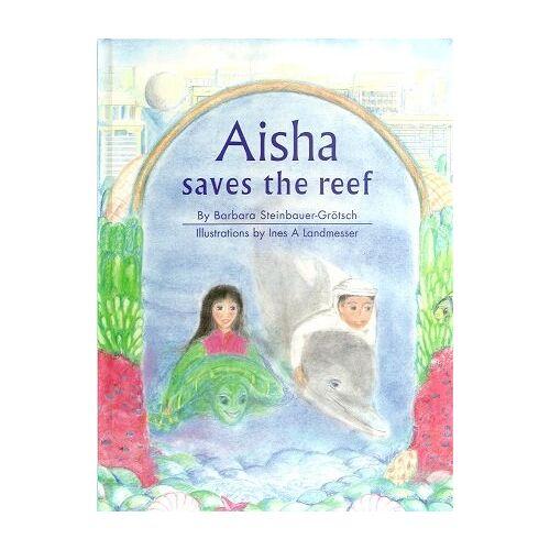 Barbara Steinbauer-Grötsch - Aisha Saves the Reef - Preis vom 17.06.2021 04:48:08 h