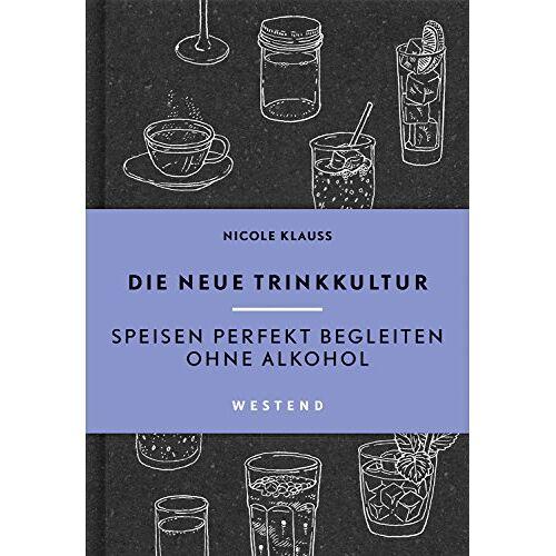 Nicole Klauß - Die neue Trinkkultur: Speisen perfekt begleiten ohne Alkohol - Preis vom 11.10.2021 04:51:43 h