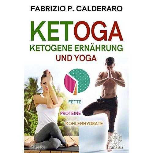 Calderaro, Fabrizio P. - Ketoga: Ketogene Ernährung und Yoga - Preis vom 17.06.2021 04:48:08 h