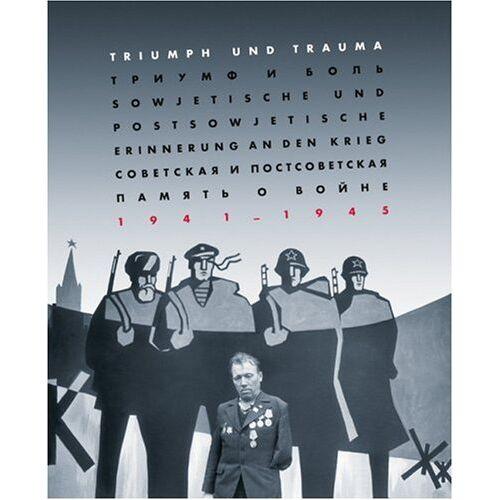 Peter Jahn - Triumph und Trauma. Sowjetische und postsowjetische Erinnerung an den Krieg 1941-1945 - Preis vom 14.06.2021 04:47:09 h