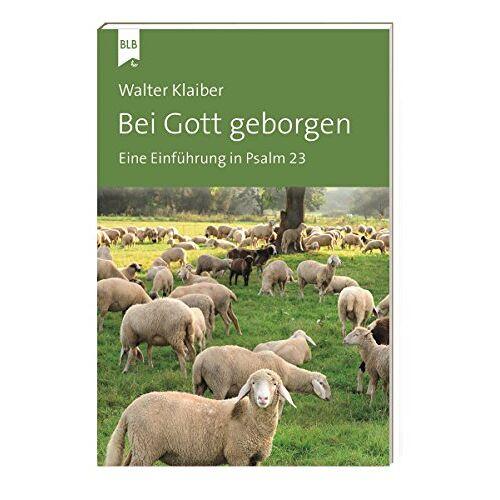 Walter Klaiber - Bei Gott geborgen: Eine Einführung in Psalm 23 (Klaiber-Bücher) - Preis vom 21.06.2021 04:48:19 h