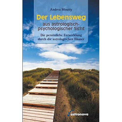 Andrea Moutty - Der Lebensweg aus astrologisch-psychologischer Sicht: Die Entwicklung durch die astrologischen Häuser - Preis vom 17.06.2021 04:48:08 h