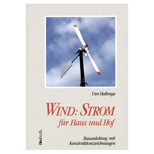 Uwe Hallenga - Wind : Strom für Haus und Hof. Bauanleitung mit Konstruktionszeichnungen - Preis vom 22.06.2021 04:48:15 h