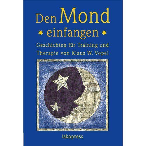 Vopel, Klaus W - Den Mond einfangen: Geschichten für Training und Therapie - Preis vom 08.09.2021 04:53:49 h
