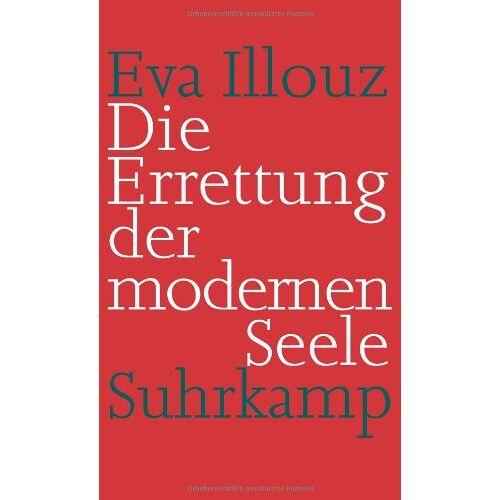 Eva Illouz - Die Errettung der modernen Seele: Therapien, Gefühle und die Kultur der Selbsthilfe - Preis vom 23.09.2021 04:56:55 h