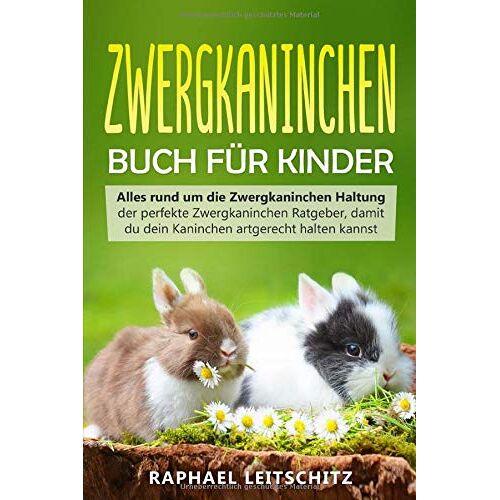 Raphael Leitschitz - Zwergkaninchen Buch für Kinder: Alles rund um die Zwergkaninchen Haltung - der perfekte Zwergkaninchen Ratgeber, damit du dein Kaninchen artgerecht halten kannst - Preis vom 11.10.2021 04:51:43 h