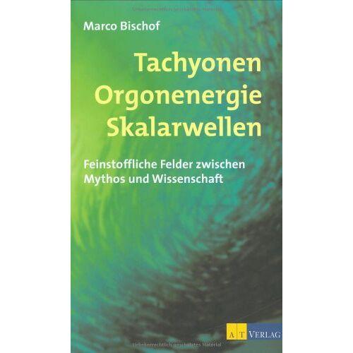 Marco Bischof - Tachyonen Orgonenergie Skalarwellen: Feinstoffliche Felder zwischen Mythos und Wissenschaft - Preis vom 21.06.2021 04:48:19 h