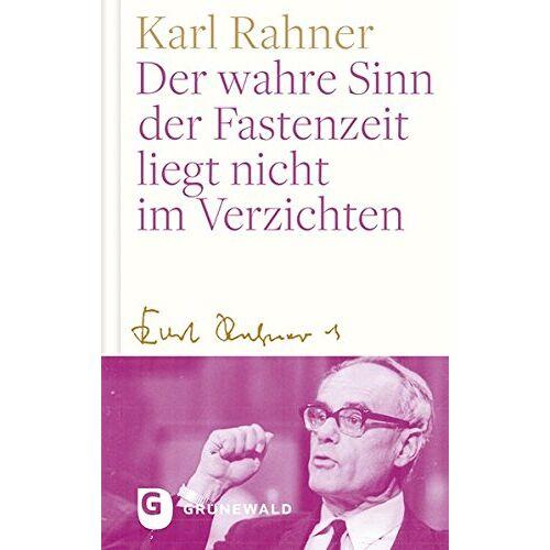 Karl Rahner - Der wahre Sinn der Fastenzeit liegt nicht im Verzichten - Preis vom 16.06.2021 04:47:02 h