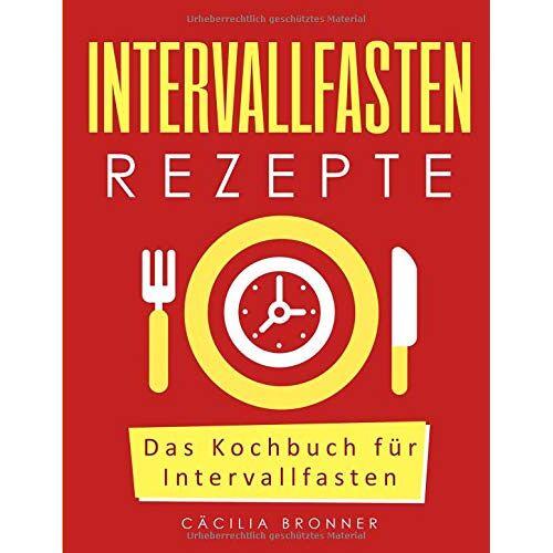 Cäcilia Bronner - Intervallfasten Rezepte: Das Kochbuch für Intervallfasten - Preis vom 09.06.2021 04:47:15 h