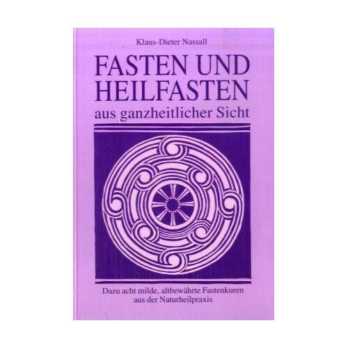 Klaus-Dieter Nassall - Fasten und Heilfasten aus ganzheitlicher Sicht - Preis vom 09.06.2021 04:47:15 h