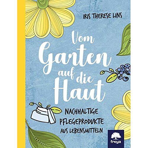 Iris Lins - Vom Garten auf die Haut: Nachhaltige Pflegeprodukte aus Lebensmitteln - Preis vom 12.10.2021 04:55:55 h