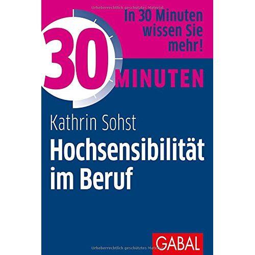 Kathrin Sohst - 30 Minuten Hochsensibilität im Beruf - Preis vom 13.06.2021 04:45:58 h