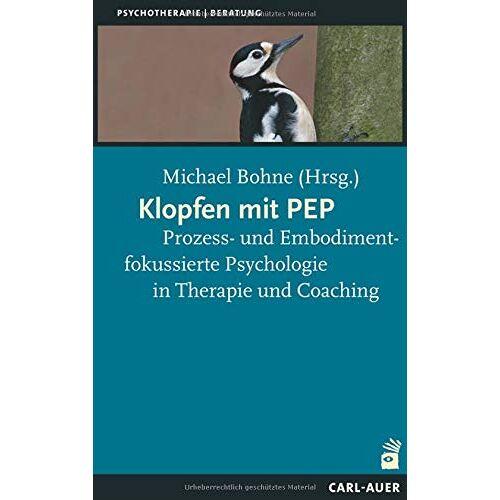 Michael Bohne - Klopfen mit PEP: Prozess- und Embodimentfokussierte Psychologie in Therapie und Coaching - Preis vom 16.06.2021 04:47:02 h