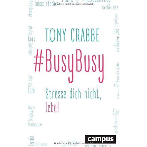 Tony Crabbe - BusyBusy: Stresse dich nicht, lebe! - Preis vom 16.06.2021 04:47:02 h