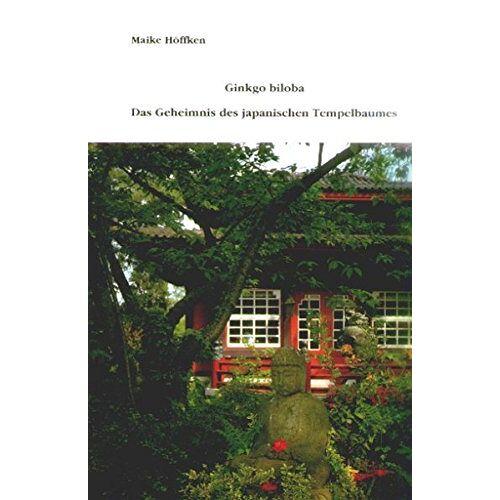 Maike Höffken - Ginkgo biloba - Das Geheimnis des japanischen Tempelbaums - Preis vom 24.07.2021 04:46:39 h