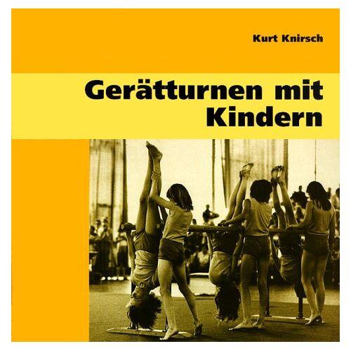 Kurt Knirsch - Gerätturnen mit Kindern - Preis vom 18.06.2021 04:47:54 h