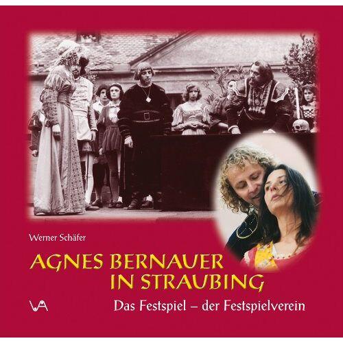 Werner Schäfer - Agnes Bernauer: Geschichte, Dichtung, Bild - Preis vom 19.06.2021 04:48:54 h