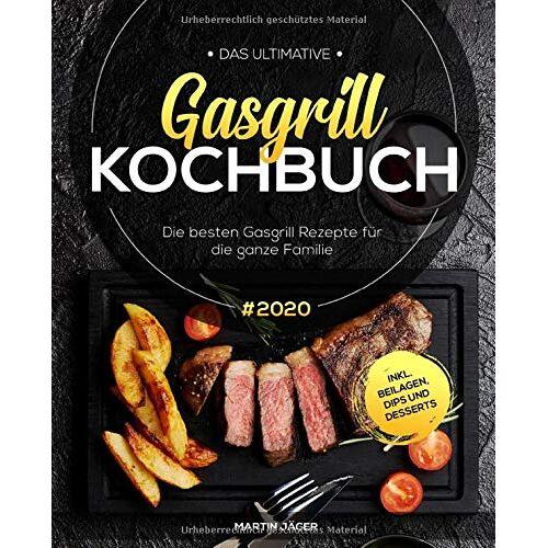 Martin Jager - Das ultimative Gasgrill Kochbuch: Die besten Gasgrill Rezepte #2020 für die ganze Familie inkl. Beilagen, Dips und Desserts - Preis vom 09.06.2021 04:47:15 h