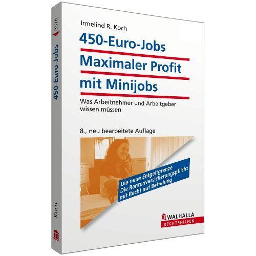 Koch, Irmelind R. - 450-Euro-Jobs: Was Arbeitnehmer und Arbeitgeber wissen müssen - Preis vom 17.05.2021 04:44:08 h