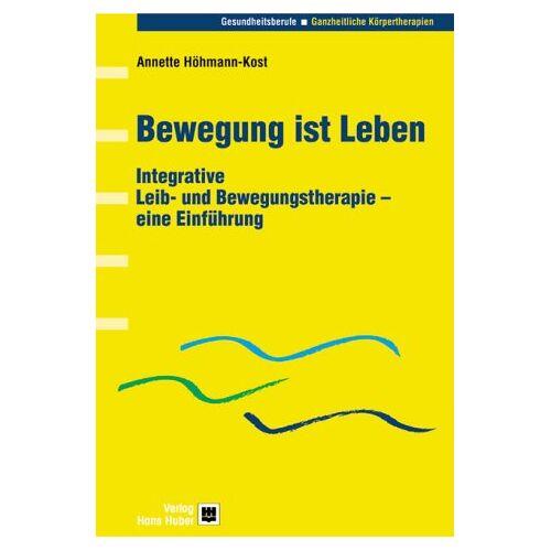 Annette Höhmann-Kost - Bewegung ist Leben: Integrative Leib- und Bewegungstherapie - eine Einführung - Preis vom 13.09.2021 05:00:26 h