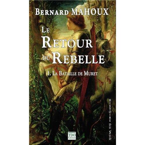 Bernard Mahoux - Le retour du rebelle : Tome 1, La Bataille de Muret - Preis vom 22.06.2021 04:48:15 h