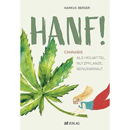 Markus Berger - Endlich Hanf verstehen: Heilmittel, Nutzpflanze, Genusskraut - Preis vom 13.06.2021 04:45:58 h