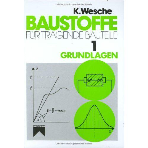 - Baustoffe für tragende Bauteile, Bd.1, Grundlagen: Bd. I - Preis vom 19.06.2021 04:48:54 h