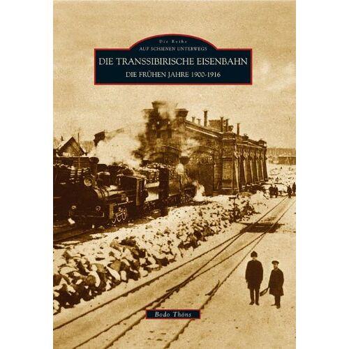 Bodo Thöns - Auf Schienen Unterwegs: Die Transsibirische Eisenbahn: Die frühen Jahre 1900 - 1916 - Preis vom 19.06.2021 04:48:54 h