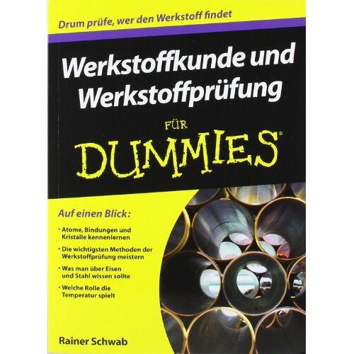 Rainer Schwab - Werkstoffkunde und Werkstoffprüfung für Dummies (For Dummies) - Preis vom 13.06.2021 04:45:58 h
