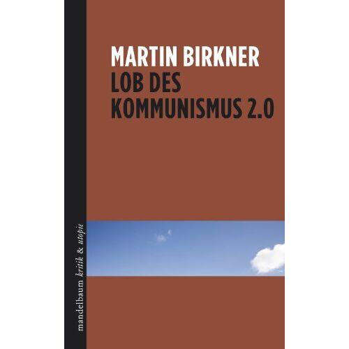 Martin Birkner - Lob des Kommunismus 2.0 - Preis vom 11.06.2021 04:46:58 h