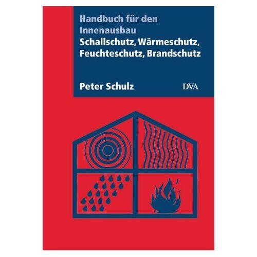 Peter Schulz - Schallschutz, Wärmeschutz, Feuchteschutz, Brandschutz: Handbuch für den Innenausbau - Preis vom 09.06.2021 04:47:15 h
