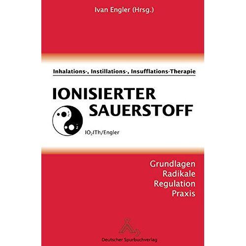 Ivan Engler - Ionisierter Sauerstoff: Inhalations-, Instillation-, Insufflations-Therapie - Preis vom 12.10.2021 04:55:55 h