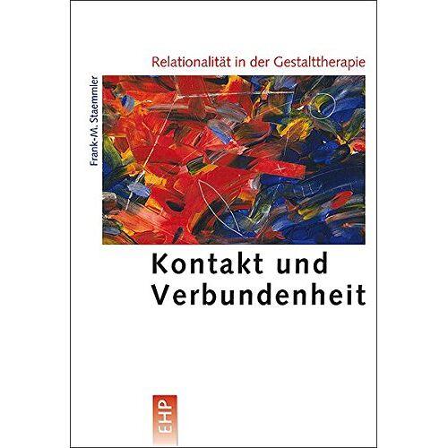 Frank-M. Staemmler - Relationalität in der Gestalttherapie: Kontakt und Verbundenheit (EHP - Edition Humanistische Psychologie) - Preis vom 01.08.2021 04:46:09 h
