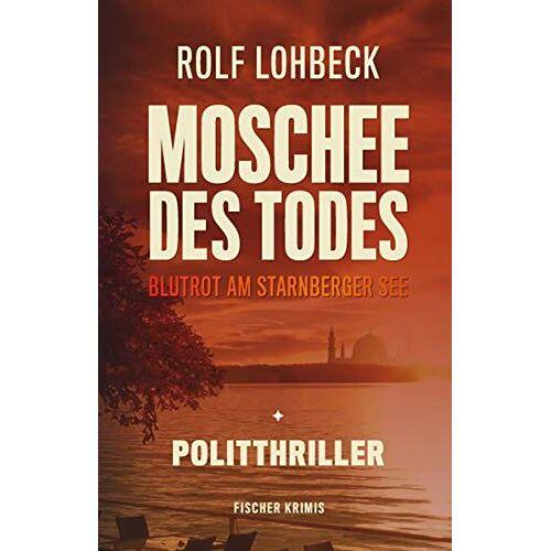 Rolf Lohbeck - Moschee des Todes: Blutrot am Starnberger See. Politthriller (fischer krimis) - Preis vom 22.06.2021 04:48:15 h