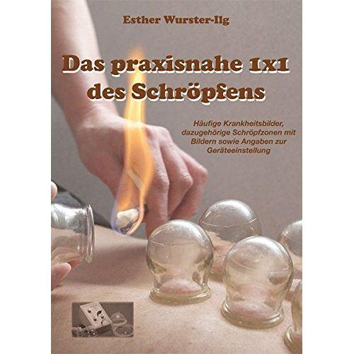 Esther Wurster-Ilg - Das praxisnahe 1 x 1 des Schröpfens - Preis vom 13.10.2021 04:51:42 h
