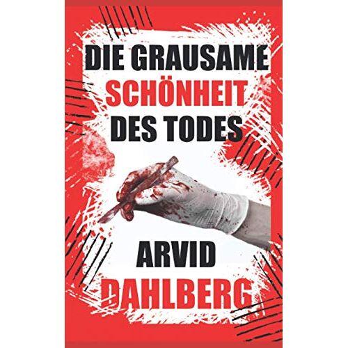 ARVID DAHLBERG - DIE GRAUSAME SCHÖNHEIT DES TODES - Preis vom 21.06.2021 04:48:19 h
