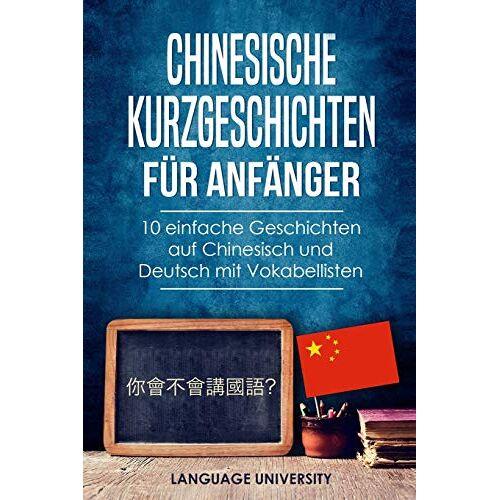 Langauge University DE - Chinesische Kurzgeschichten für Anfänger: 10 einfache Geschichten auf Chinesisch und Deutsch mit Vokabellisten - Preis vom 27.07.2021 04:46:51 h
