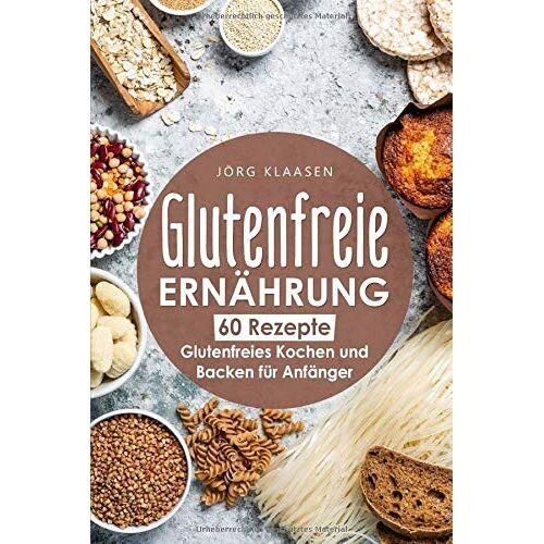 Jörg Klaasen - Glutenfreie Ernährung: Glutenfreies Kochen und Backen für Anfänger - 60 glutenfreie Rezepte zum Nachkochen: Glutenfreie Ernährung als Basis für mehr Wohlbefinden im Leben - Preis vom 18.06.2021 04:47:54 h