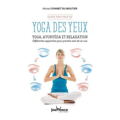 Michel Lyonnet du Moutier - Yoga des yeux : Yoga ayurvéda et relaxation (Manuels) - Preis vom 16.10.2021 04:56:05 h
