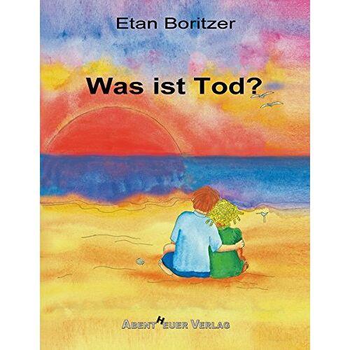 Etan Boritzer - Was ist Tod? (Die Was-ist...?-Reihe) - Preis vom 21.06.2021 04:48:19 h